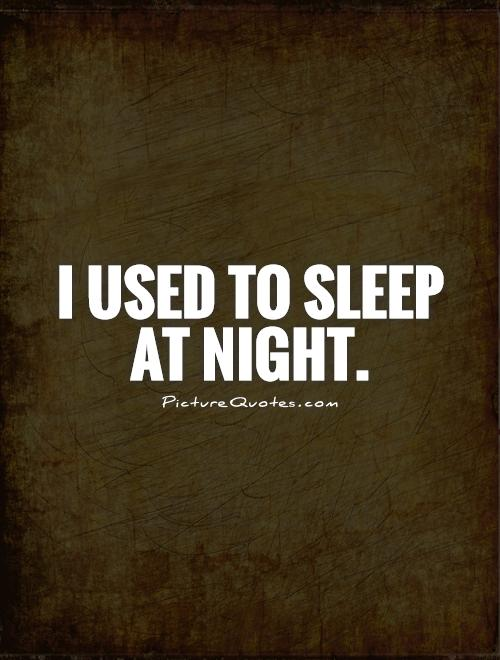 i-used-to-sleep-at-night-quote-1