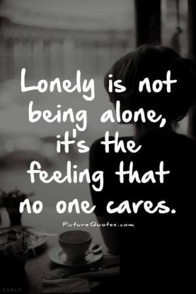 lonely-is-not-being-alone-its-the-feeling-that-no-one-cares-quote-1
